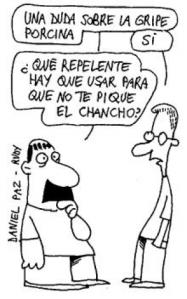 Del dengue a la gripe A. Daniel Paz, de Argentina. De: http://juanfiorini.com.ar/gripe-porcina-lo-que-faltaba.html